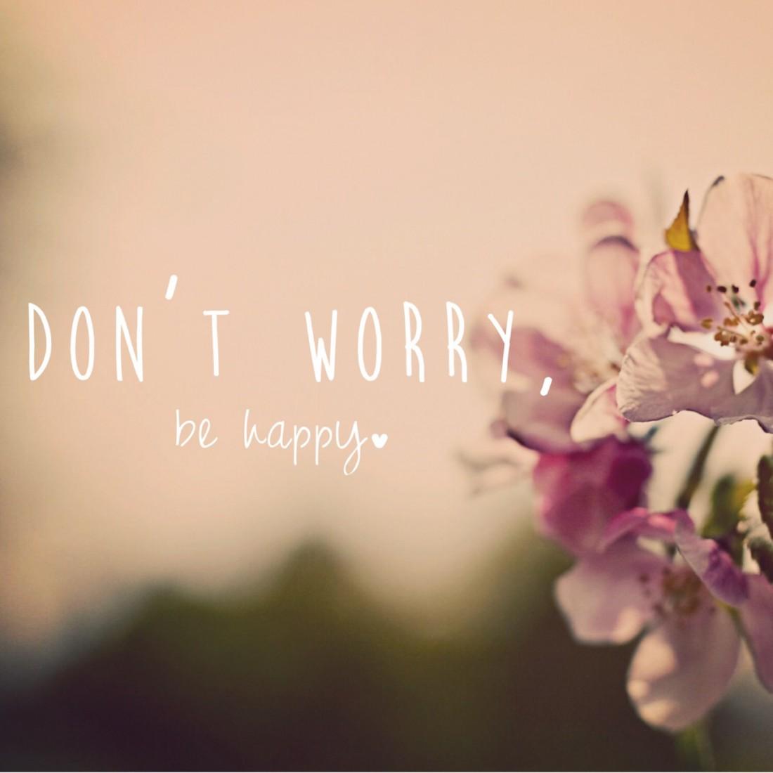 Не беспокойся, будь счастлив